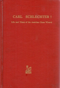 Carl Schlechter. (Шлехтер) Life and Times of the Austrian Chess Wizard